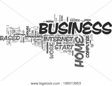 A HOME BASED BUSINESS WHO WHY WHEN AND WHERE TO START TEXT WORD CLOUD CONCEPT