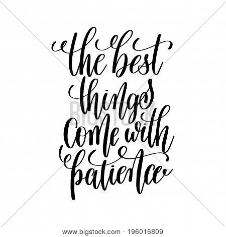 the best things come with patience black and white hand lettering inscription, motivational and inspirational positive quote, calligraphy vector illustration