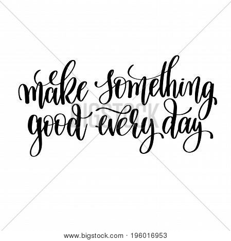 make something good every day black and white hand lettering inscription, motivational and inspirational positive quote, calligraphy vector illustration