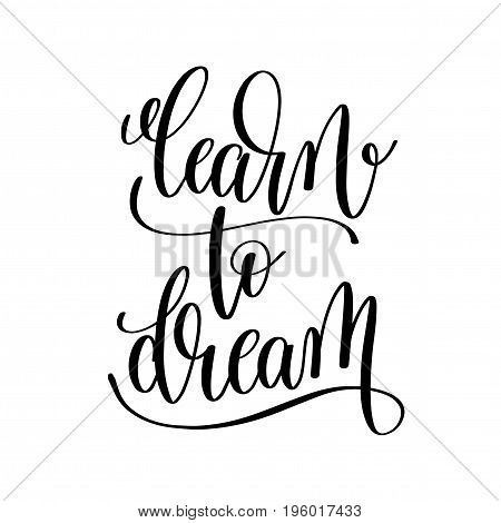 learn to dream black and white hand lettering inscription, motivational and inspirational positive quote, calligraphy vector illustration