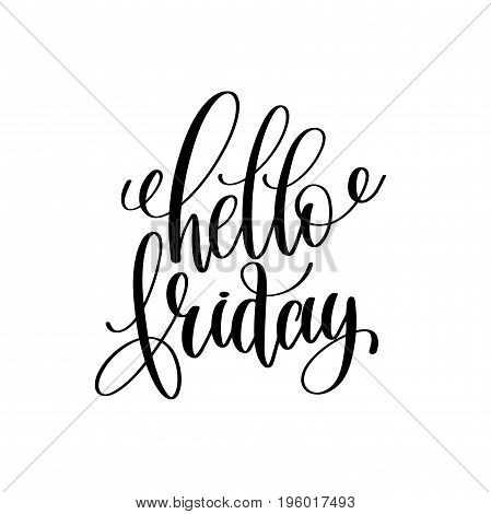 hello friday black and white hand lettering inscription, motivational and inspirational positive quote, calligraphy vector illustration