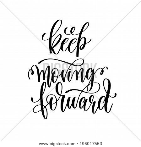 keep moving forward black and white hand lettering inscription, motivational and inspirational positive quote, calligraphy vector illustration