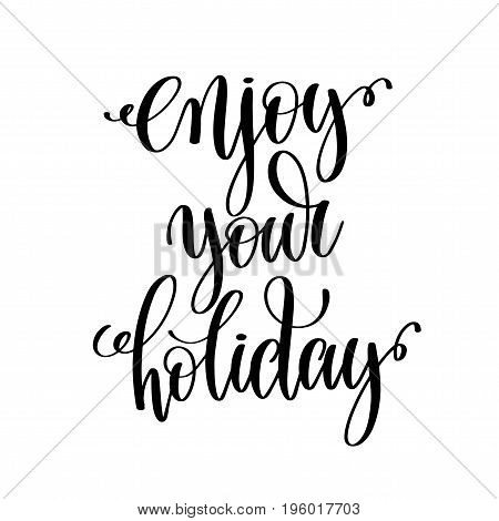 enjoy your holiday black and white hand lettering inscription, motivational and inspirational positive quote, calligraphy vector illustration