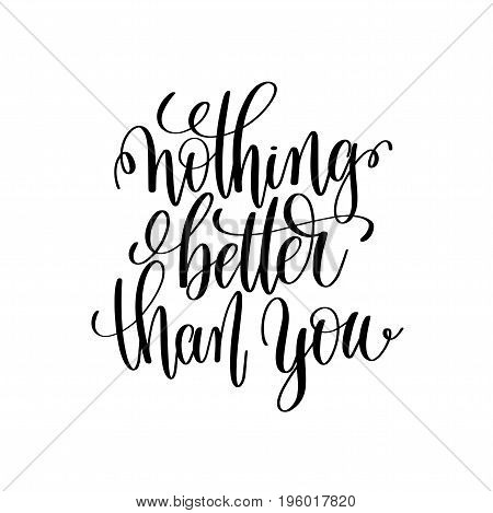 nothing better than you black and white hand lettering inscription, motivational and inspirational positive quote, calligraphy vector illustration