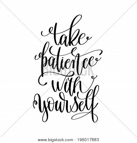 take patience with yourself black and white hand lettering inscription, motivational and inspirational positive quote, calligraphy vector illustration