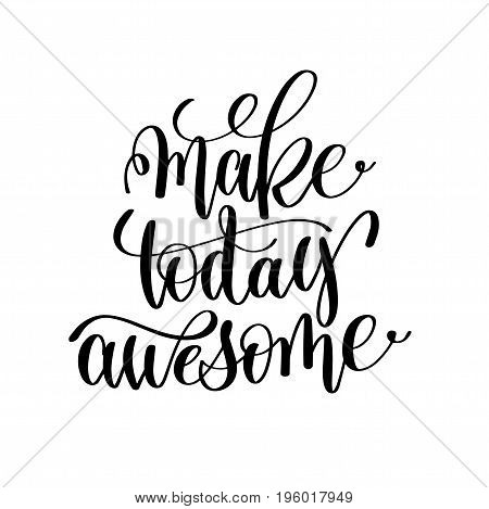 make today awesome black and white hand lettering inscription, motivational and inspirational quote, calligraphy vector illustration