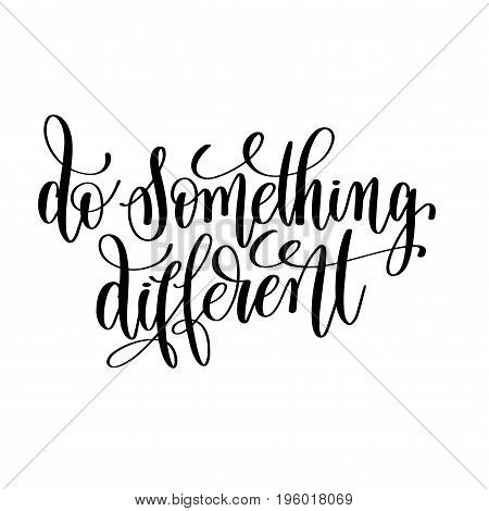 do something different black and white hand lettering inscription, motivational and inspirational positive quote, calligraphy vector illustration