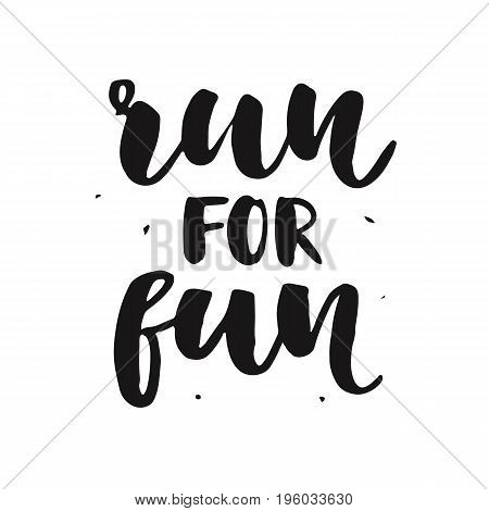 Run for fun modern calligraphy, isolated on white. Good for sport tee shirt print, badge, marathon emblem. Vector design. Hand written brush lettering.
