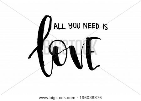 All You Need Is Love. Handwritten Text, Modern Calligraphy. Inspirational Quote