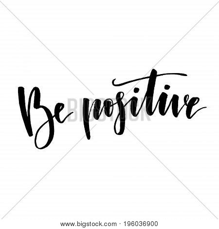 Be positive. Handwritten text. Modern calligraphy. Isolated on white