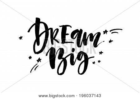 Dream Big. Handwritten Text, Modern Calligraphy. Inspirational Quote