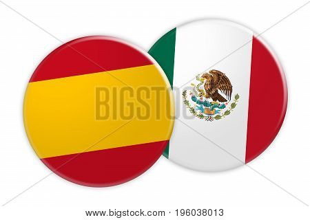 News Concept: Spain Flag Button On Mexico Flag Button 3d illustration on white background