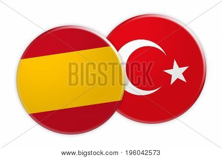 News Concept: Spain Flag Button On Turkey Flag Button 3d illustration on white background