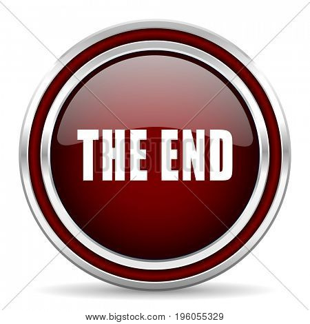 The end text red glossy icon. Chrome border round web button. Silver metallic pushbutton.