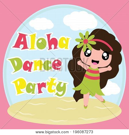Cute girl is happy in Aloha dance party vector cartoon on beach background, birthday postcard, wallpaper, and greeting card, T-shirt design for kids
