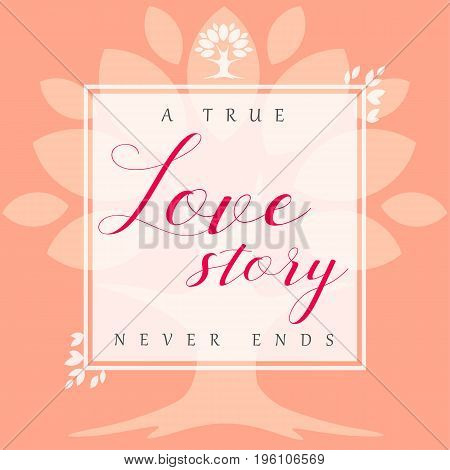 Love story floral leaf frame card. Floral vector frame with pink leaves, romantic tree and text A true Love story never ends