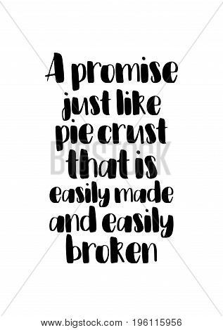 Quote food calligraphy style. Hand lettering design element. Inspirational quote: A promise, just like pie crust, that is easily made and easily broken.
