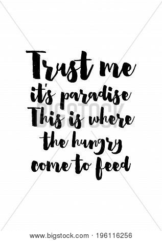 Quote food calligraphy style. Hand lettering design element. Inspirational quote: Trust me, it's paradise. This is where the hungry come to feed.