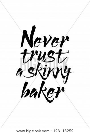 Quote food calligraphy style. Hand lettering design element. Inspirational quote: Never trust a skinny baker.