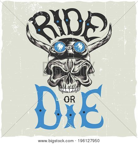 Ride or die label design poster with hand drawn angry skull in motorcycle helmet vector illustration