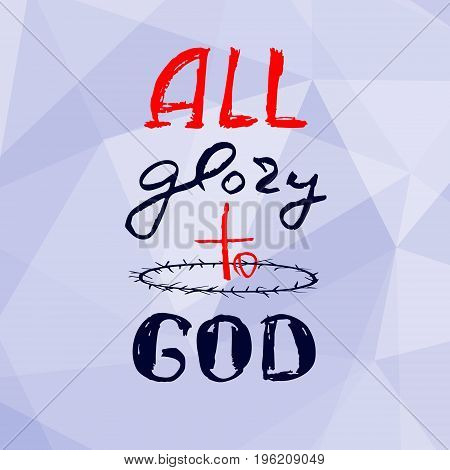 All glory to GOD text .Geometric polygonal trangular background. Vector design.