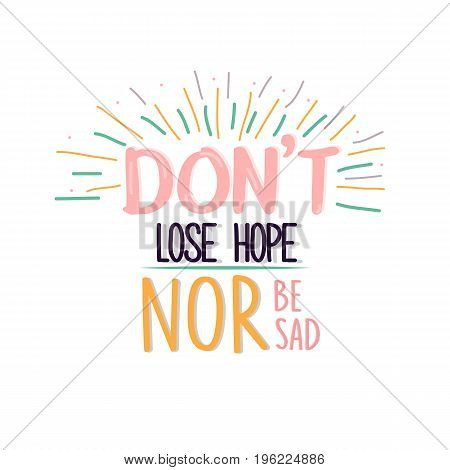 dont lose hope nor be sad quotes poster motivation text concept vector