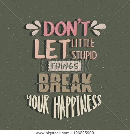 don t let little stupid things break your happiness quotes poster motivation text concept vector