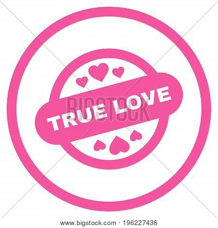 True Love Stamp Seal rounded icon. Vector illustration style is flat iconic symbol inside circle, pink color, white background.
