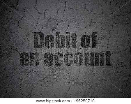 Currency concept: Black Debit of An account on grunge textured concrete wall background