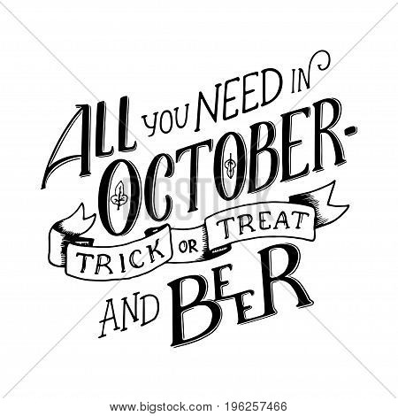 Lettering quote - All you need in October - Trick and Treat and Beer. Lettering composition. Banners of autumn season. Hand drawn autumn poster welcome autumn, hello october. Lettering quote about Halloween and Octoberfest