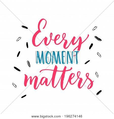Every moment matters. Inspirational quote about life. Vector lettering, pink and blue letters on white.