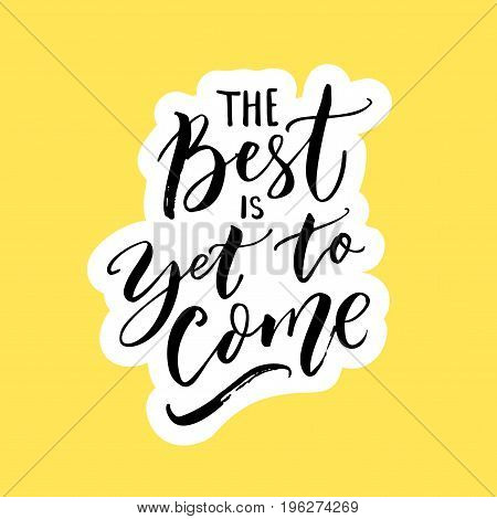The best is yet to come. Inspirational quote for posters, wall art and social media. Brush typography, black letters on yellow.