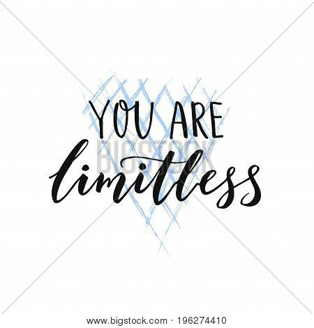 You are limitless. Motivational brush quote for wall art, t-shirt and social media