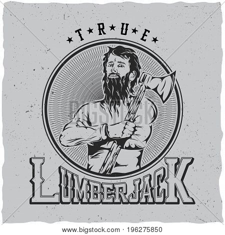 True lumberjack label design with hand drawn man with ax on his shoulder vector illustration
