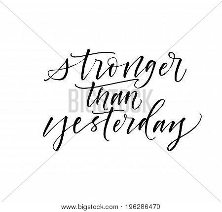 Stronger than yesterday phrase. Ink illustration. Modern brush calligraphy. Isolated on white background.