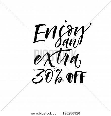 Enjoy an extra 30% off phrase. Ink illustration. Modern brush calligraphy. Isolated on white background.