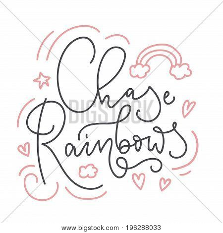 Chase rainbows card with hand drawn elements and lettering. Calligraphy quote with rainbow, hearts and stars. Summer print for invitations, posters, t-shirts, phone case etc.