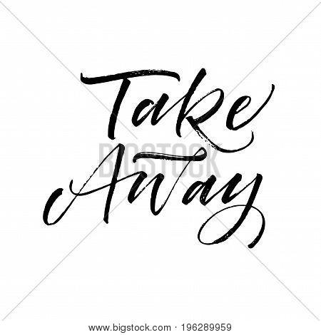Take away card. Ink illustration. Modern brush calligraphy. Isolated on white background.