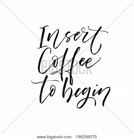Insert coffee to begin phrase. Ink illustration. Modern brush calligraphy. Isolated on white background.