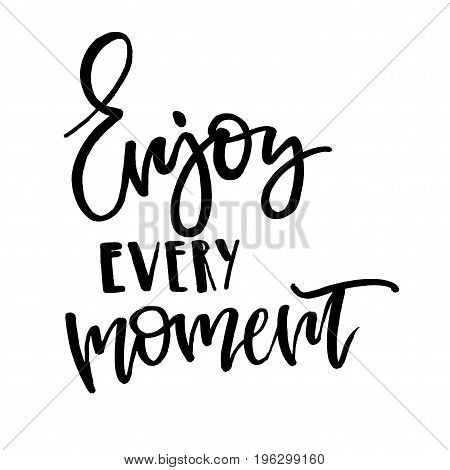 Enjoy Every Moment. Handwritten Text. Modern Calligraphy. Isolated
