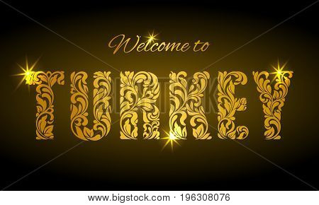 Inscription Welcome to Turkey from the floral pattern. Golden decorative letters with sparks on a dark background.