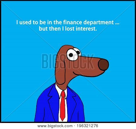 Business cartoon illustration of a worker dog and a pun about finance.