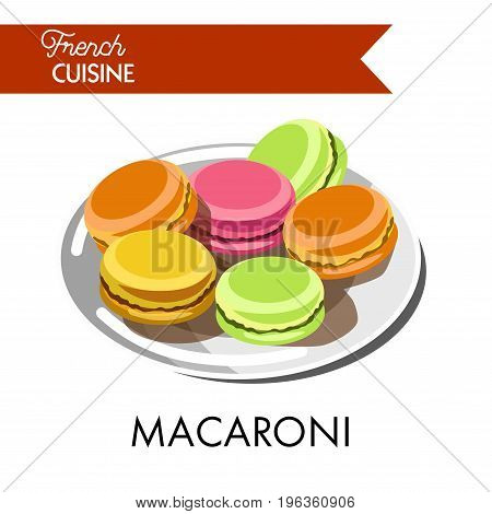 Delicious colorful macaroni from french cuisine on plate. Confectionery product from egg whites, sugar powder, granulated sugar, ground almonds and food colorings isolated vector illustration.