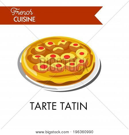 Fruity sweet tarte tatin from french cuisine isolated vector illustration on white background. Kind of French apple inside out pie, in which apples toasted in oil and sugar before cake cooking.