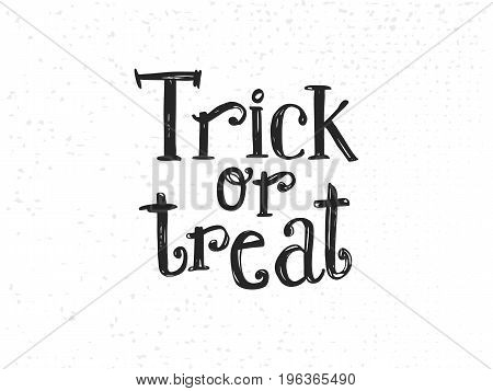 Trick or treat. Hand drawn Halloween lettering. This illustration can be used as a greeting card, poster, print or party logo. Sketch styled, druft typografy style.
