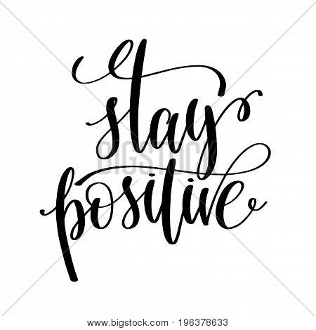 stay positive black and white hand written lettering positive quote, motivation and inspiration modern calligraphy phrase, printable wall art poster, vector illustration