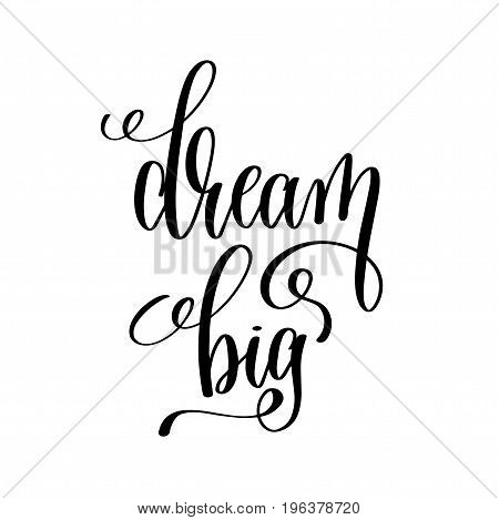 dream big black and white hand written lettering positive quote, motivation and inspiration modern calligraphy phrase, printable wall art poster, vector illustration