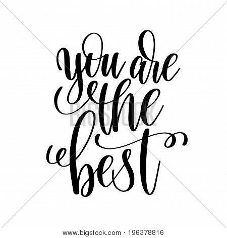 you are the best black and white hand written lettering positive quote, motivation and inspiration modern calligraphy phrase, printable wall art poster, vector illustration