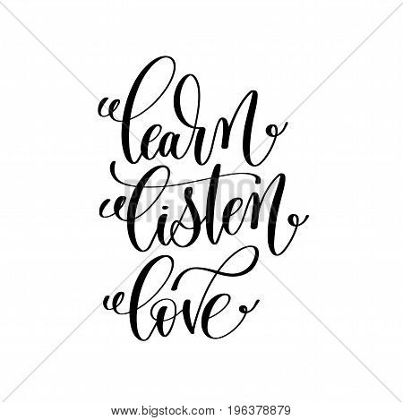 learn listen love black and white hand written lettering positive quote, motivation and inspiration modern calligraphy phrase, printable wall art poster, vector illustration