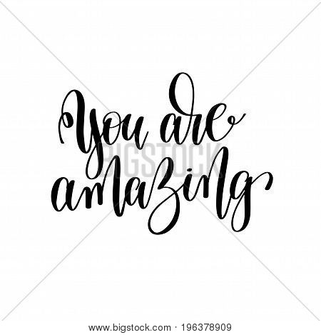 you are amazing black and white hand written lettering positive quote, motivation and inspiration modern calligraphy phrase, printable wall art poster, vector illustration